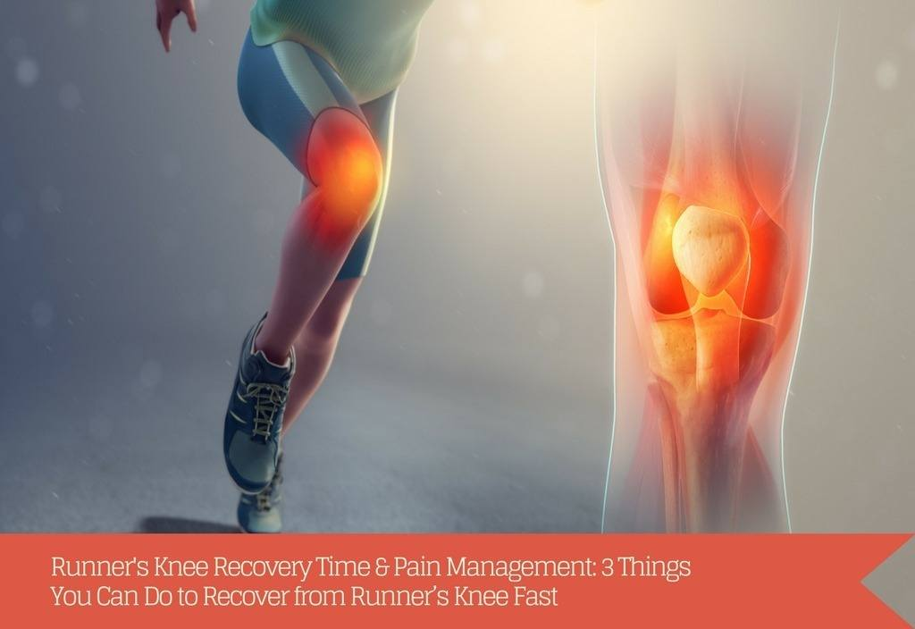 Runner's Knee Recovery Time & Pain Management: 3 Things You Can Do to Recover from Runner's Knee Fast